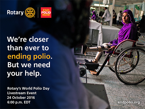 We're closer than ever to ending polio. But we need your help. Rotary's World Polio Day Livestream Event 24 October 2016 6:00p.m EDT